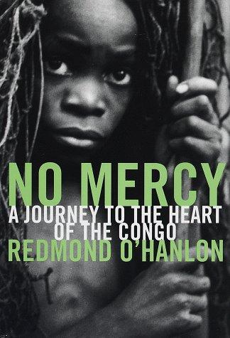 No Mercy: A Journey to the Heart of the Congo by Redmond O'Hanlon