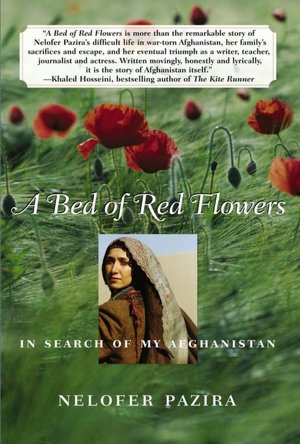 A Bed of Red Flowers - In Search of My Afghanistan by Nelofer Pazira