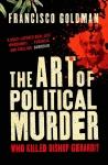 The Art of Political Murder by Francisco Goldman