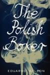 The Polish Boxer by Eduardo Halfon