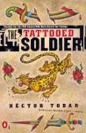 The Tattooed Soldier by Hector Tobar