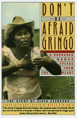 dont be afraid gringo essay Don't be afraid, gringo: a honduran woman speaks from the heart: the story of elvia alvarado by elvia alvarado the institute for food and development policy paperback good spine creases, wear to binding and pages from reading may contain limited notes, underlining or highlighting that does.